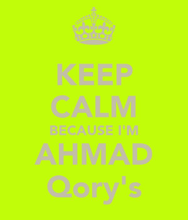 KEEP CALM BECAUSE I'M AHMAD Qory's