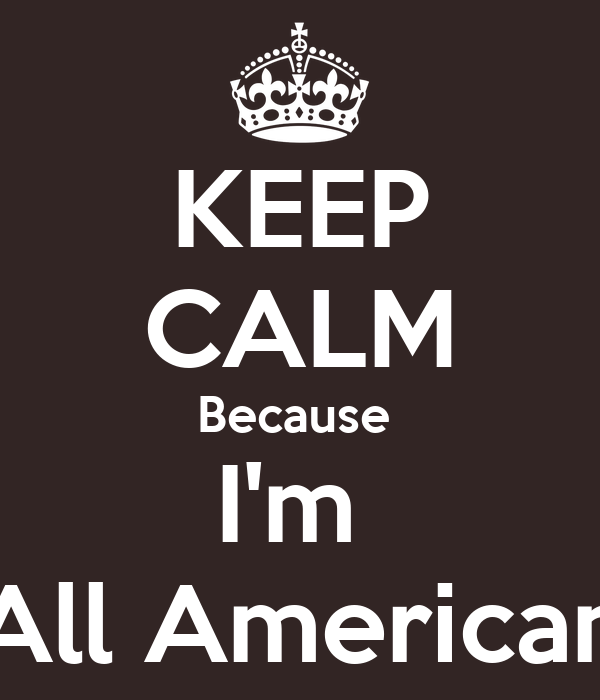 KEEP CALM Because  I'm  All American