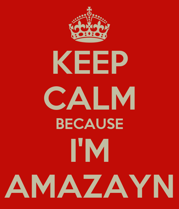 KEEP CALM BECAUSE I'M AMAZAYN