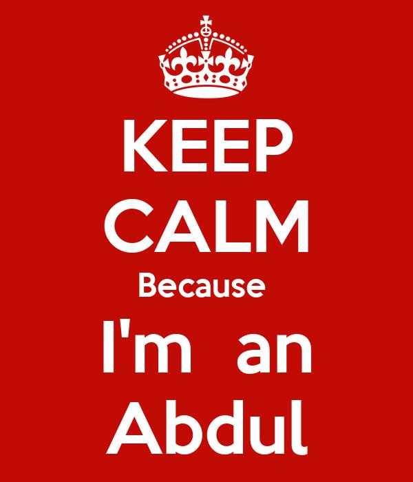 KEEP CALM Because  I'm  an Abdul