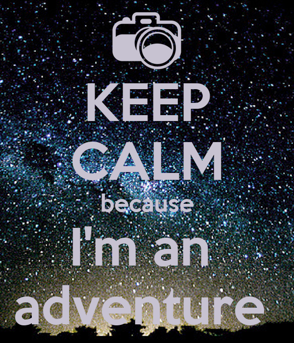KEEP CALM because I'm an  adventure