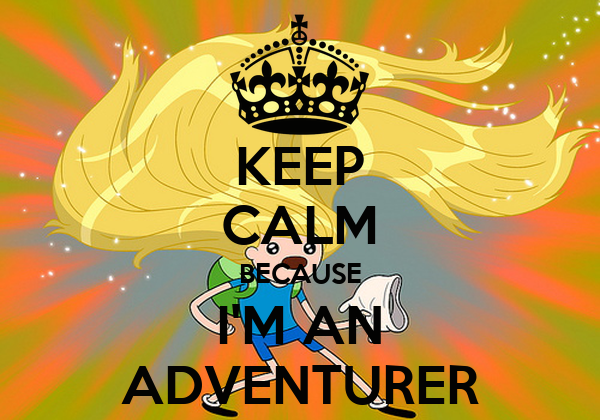 KEEP CALM BECAUSE I'M AN ADVENTURER