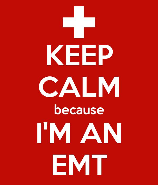 KEEP CALM because I'M AN EMT