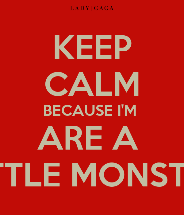 KEEP CALM BECAUSE I'M  ARE A  LITTLE MONSTER