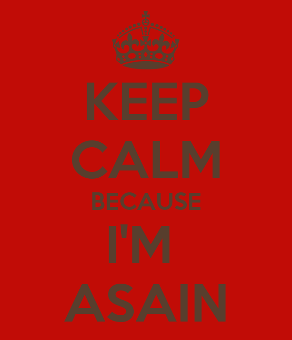 KEEP CALM BECAUSE I'M  ASAIN