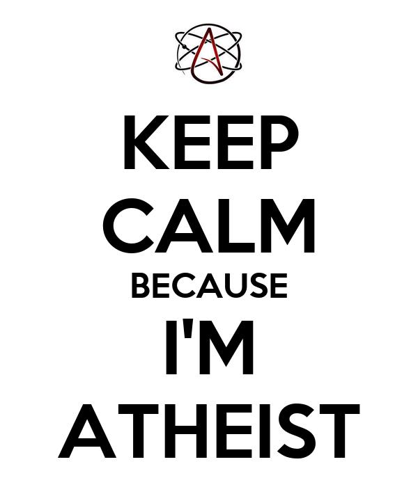 KEEP CALM BECAUSE I'M ATHEIST