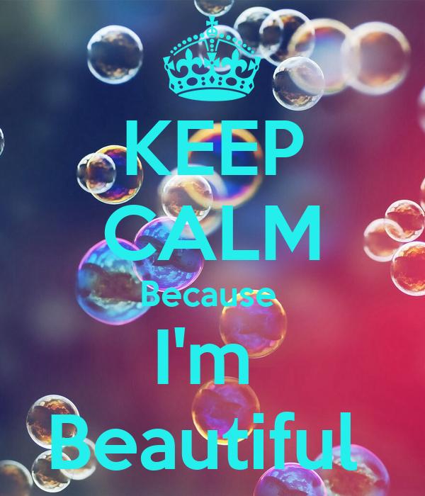 KEEP CALM Because  I'm  Beautiful