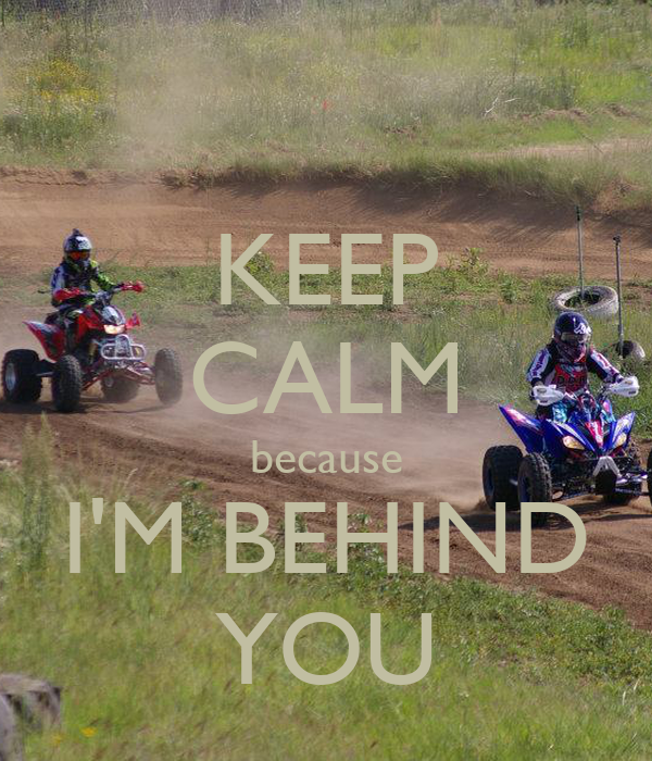 KEEP CALM because I'M BEHIND YOU
