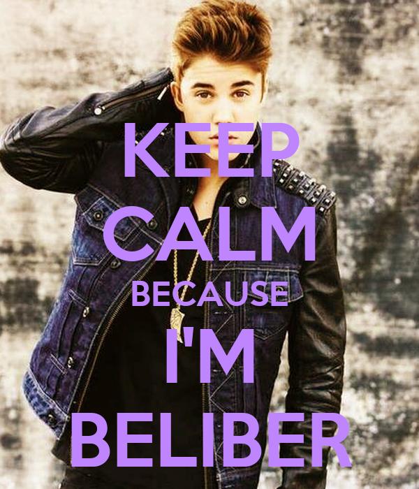 KEEP CALM BECAUSE I'M BELIBER
