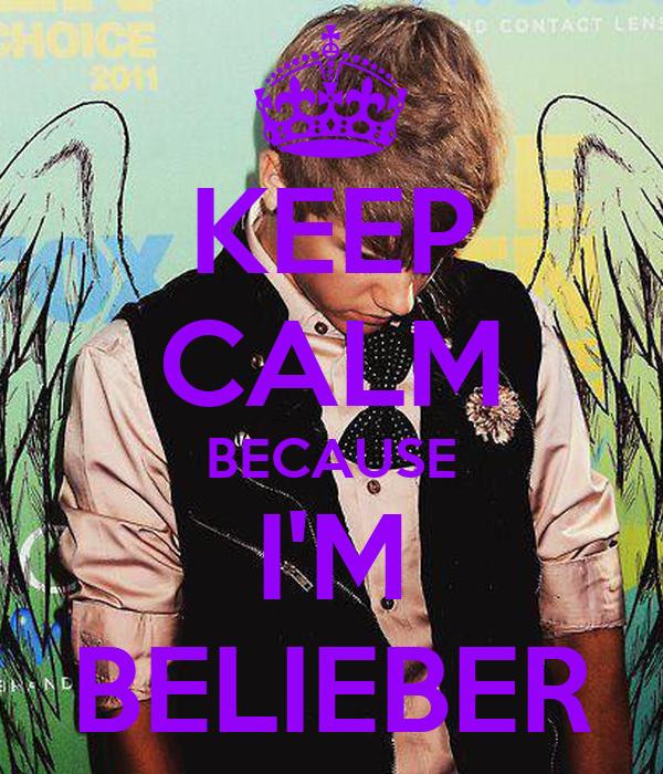 KEEP CALM BECAUSE I'M BELIEBER