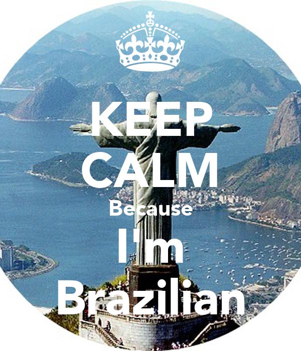 KEEP CALM Because I'm Brazilian