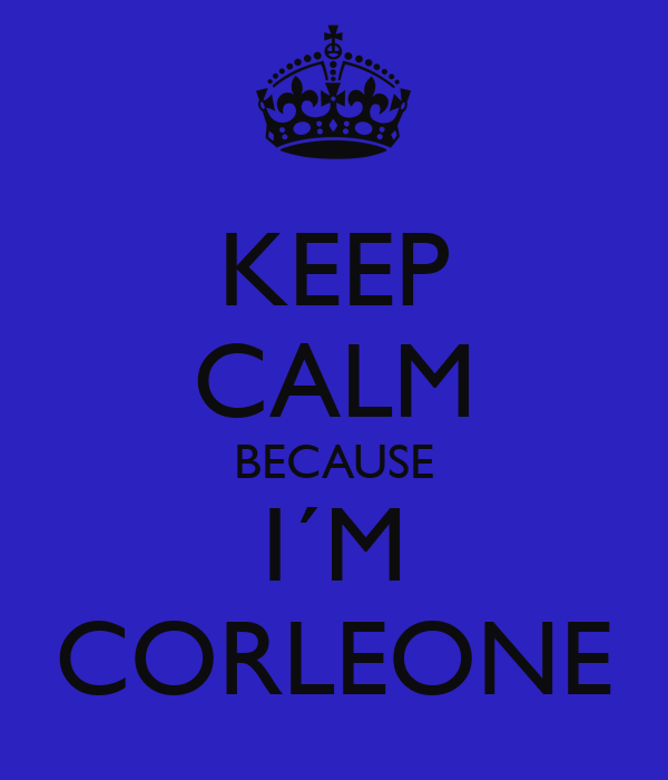 KEEP CALM BECAUSE I´M CORLEONE
