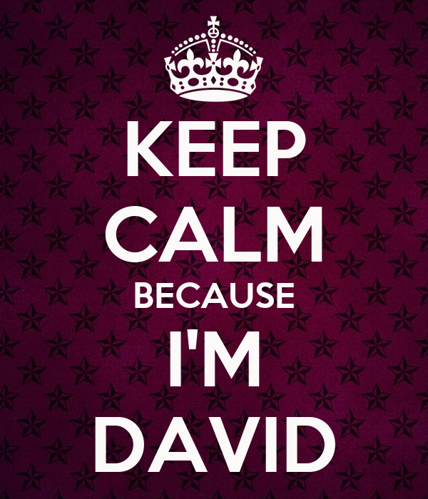 KEEP CALM BECAUSE I'M DAVID