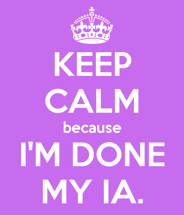 KEEP CALM because I'M DONE MY IA.