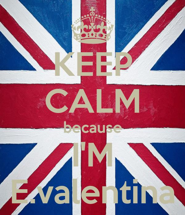 KEEP CALM because I'M E.valentina