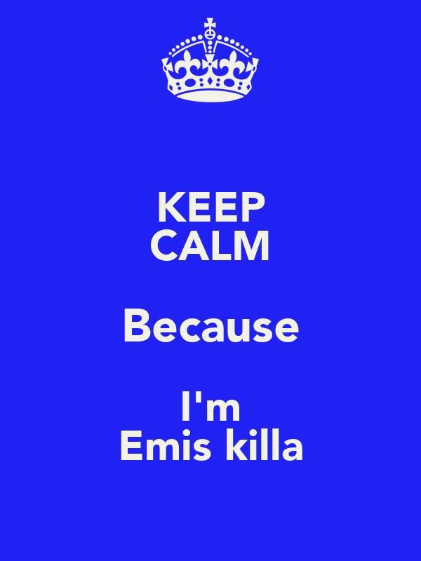 KEEP CALM Because I'm Emis killa