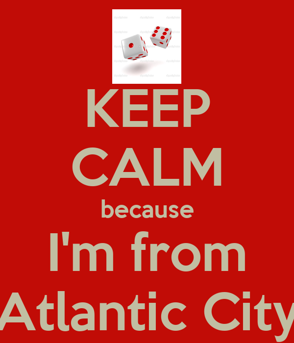 KEEP CALM because I'm from Atlantic City