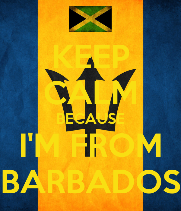 KEEP CALM BECAUSE I'M FROM BARBADOS