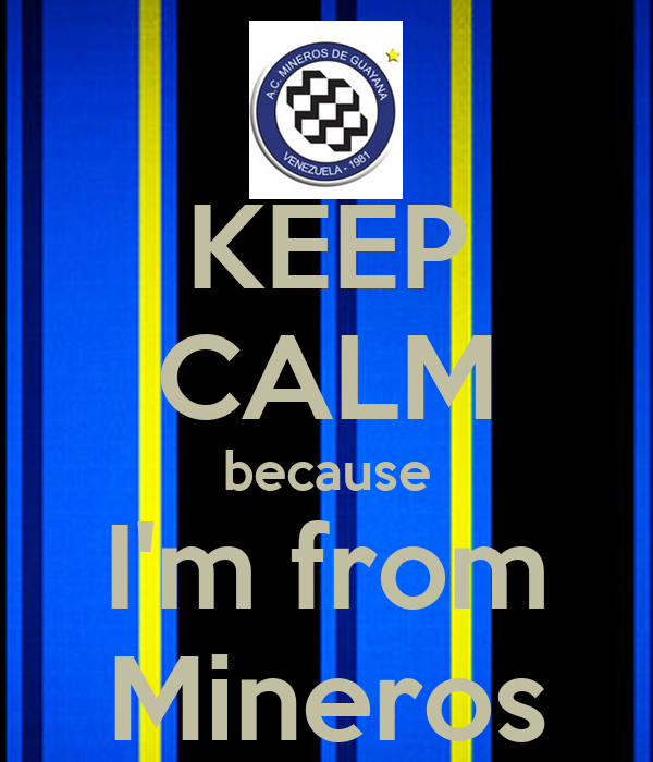 KEEP CALM because I'm from Mineros