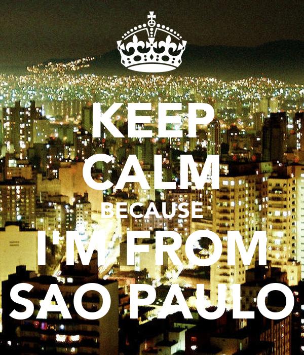 KEEP CALM BECAUSE I'M FROM SAO PAULO