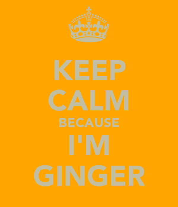 KEEP CALM BECAUSE I'M GINGER