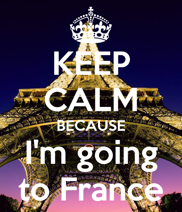 KEEP CALM BECAUSE I'm going to France