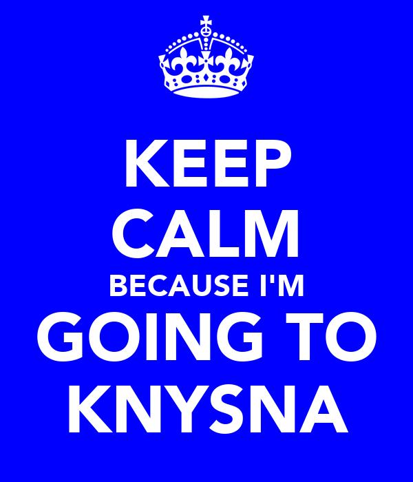 KEEP CALM BECAUSE I'M GOING TO KNYSNA