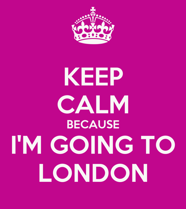 KEEP CALM BECAUSE I'M GOING TO LONDON