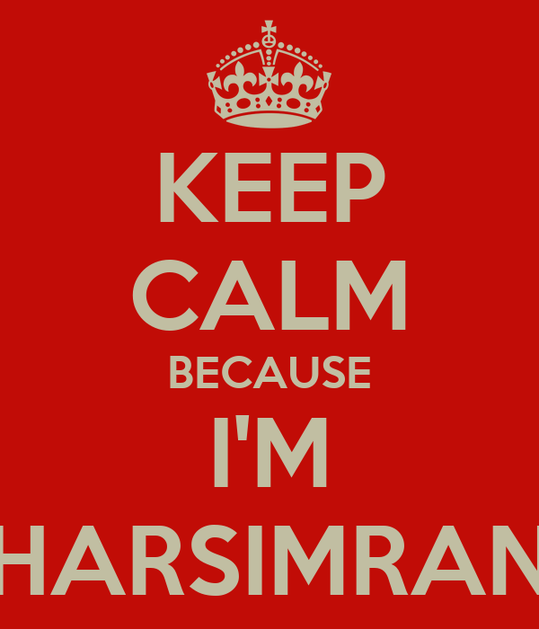 KEEP CALM BECAUSE I'M HARSIMRAN