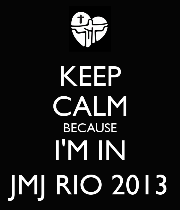 KEEP CALM BECAUSE I'M IN JMJ RIO 2013