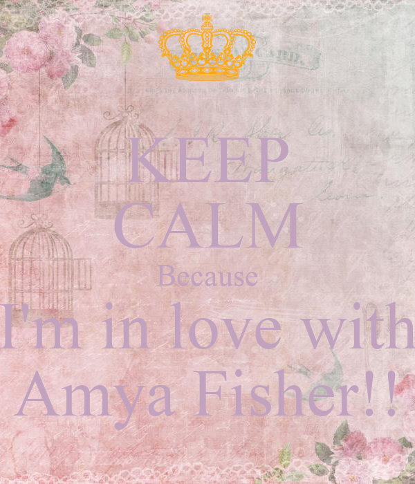 KEEP CALM Because I'm in love with Amya Fisher!!