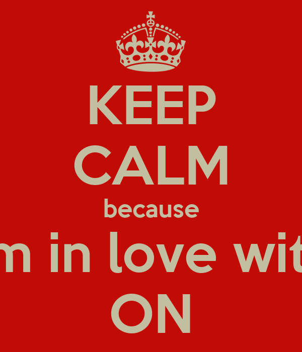 KEEP CALM because i'm in love with ON