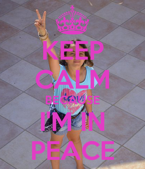 KEEP CALM BECAUSE I'M IN PEACE
