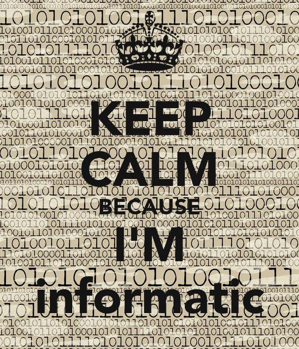 KEEP CALM BECAUSE I'M informatic