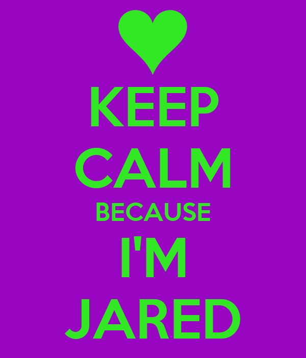 KEEP CALM BECAUSE I'M JARED