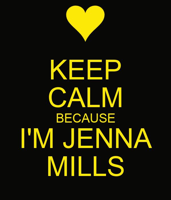 KEEP CALM BECAUSE I'M JENNA MILLS