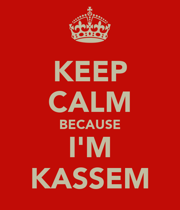 KEEP CALM BECAUSE I'M KASSEM