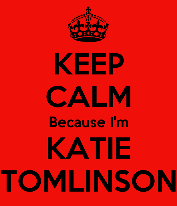 KEEP CALM Because I'm KATIE TOMLINSON