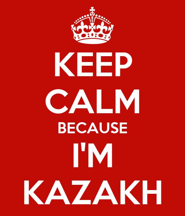 KEEP CALM BECAUSE I'M KAZAKH