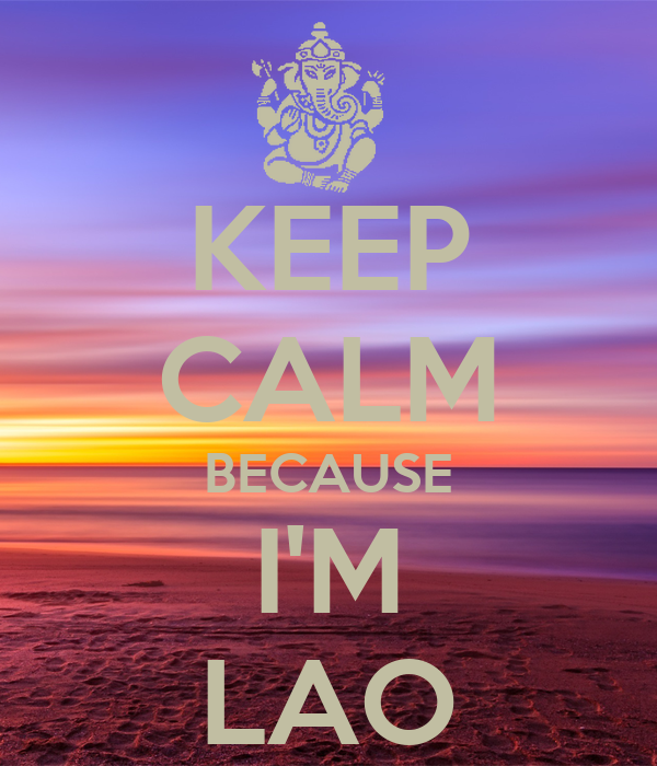 KEEP CALM BECAUSE I'M LAO