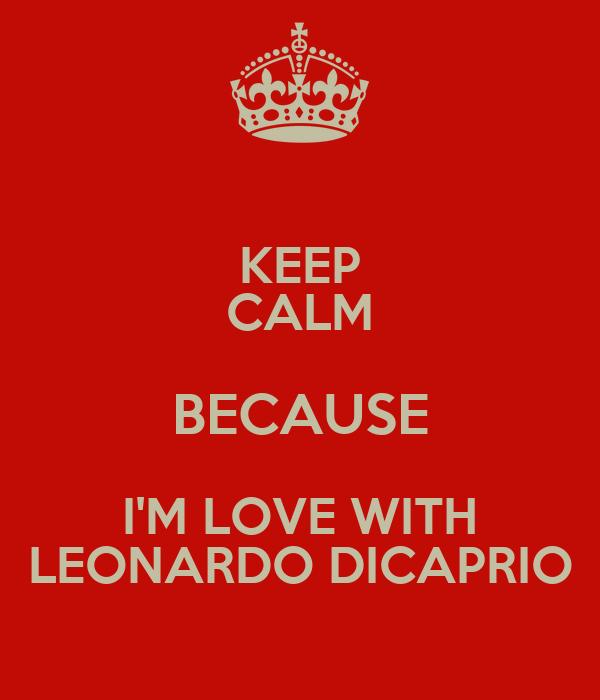 KEEP CALM BECAUSE I'M LOVE WITH LEONARDO DICAPRIO