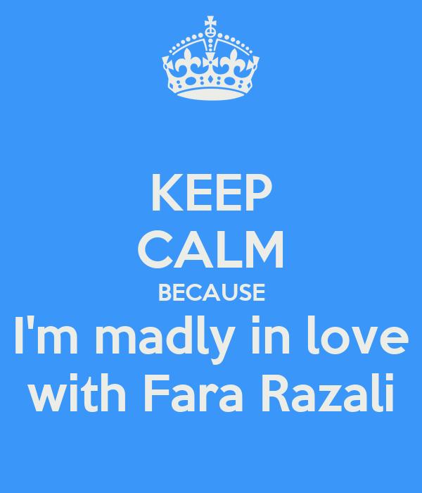 KEEP CALM BECAUSE I'm madly in love with Fara Razali