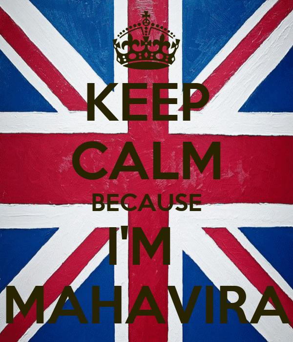 KEEP CALM BECAUSE I'M  MAHAVIRA