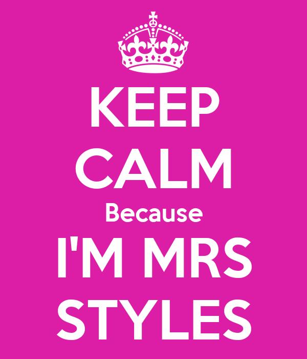 KEEP CALM Because I'M MRS STYLES
