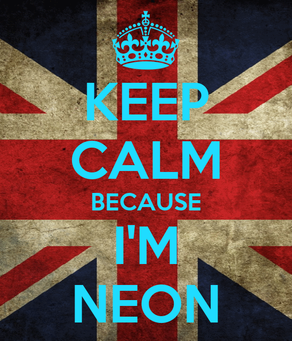 KEEP CALM BECAUSE I'M NEON