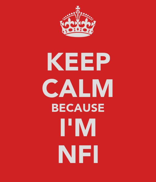 KEEP CALM BECAUSE I'M NFI