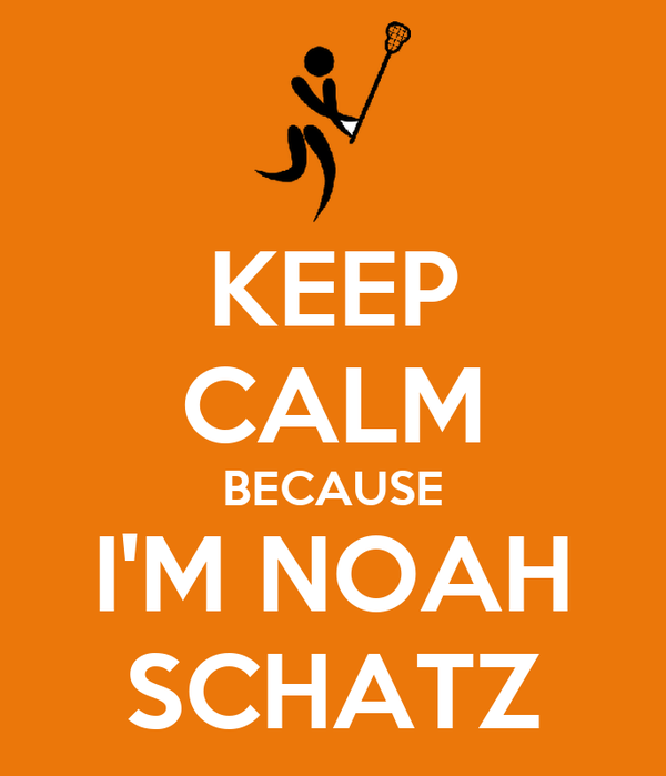 KEEP CALM BECAUSE I'M NOAH SCHATZ