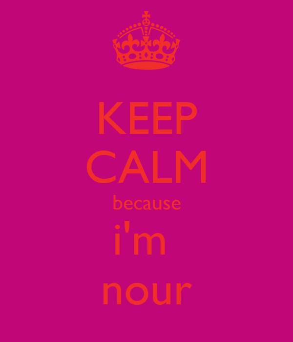 KEEP CALM because i'm  nour