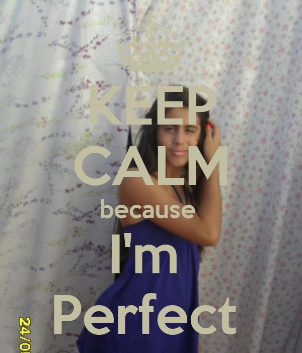 KEEP CALM because  I'm  Perfect
