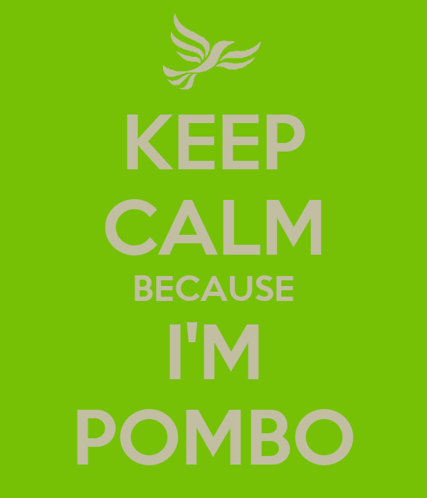 KEEP CALM BECAUSE I'M POMBO